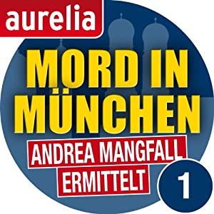 Mord in München (Andrea Mangfall ermittelt 1) Hörbuch