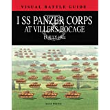 1 SS PANZER CORPS AT VILLERS-BOCAGE: 13 July 1944 (Visual Battle Guide)