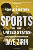 A People's History of Sports in the United States: 250 Years of Politics, Protest, People, and Play (New Press People's History)