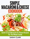 Simple Macaroni and Cheese Cookbook:  Quick & Easy Macaroni And Cheese Recipes For The Whole Family