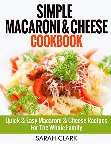 Free Kindle Book : Simple Macaroni and Cheese Cookbook:  Quick & Easy Macaroni And Cheese Recipes For The Whole Family