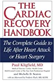 img - for The Cardiac Recovery Handbook: The Complete Guide to Life After Heart Attack or Heart Surgery, Second Edition book / textbook / text book