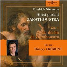 Ainsi parlait Zarathoustra - vol. 1 - Le déclin de Zarathoustra (       Version abrégée) Auteur(s) : Friedrich Nietzsche Narrateur(s) : Thierry Frémont