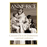 Called Out of Darkness: A Spiritual Confession ~ Anne Rice