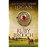 The Ruby Brooch (Time Travel Romance) (The Celtic Brooch Trilogy Book 1) ~ Katherine Lowry Logan