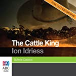 The Cattle King | Ion Idriess