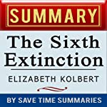 The Sixth Extinction: An Unnatural History by Elizabeth Kolbert: Summary, Review & Analysis |  Save Time Summaries
