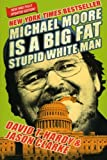 img - for Michael Moore Is a Big Fat Stupid White Man book / textbook / text book
