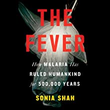 The Fever: Malaria Has Ruled Humankind for 500,000 Years Audiobook by Sonia Shah Narrated by Maha Chehlaoui