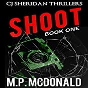 Shoot: CJ Sheridan Thrillers, Book 1 | M.P. McDonald