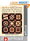 Facts & Fabrications-Unraveling the History of Quilts & Slavery: 8 Projects 20 Blocks First-Person Accounts