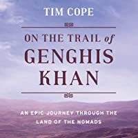 On the Trail of Genghis Khan: An Epic Journey Through the Land of the Nomads (       UNABRIDGED) by Tim Cope Narrated by Philip Rose
