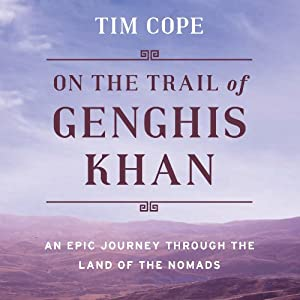 On the Trail of Genghis Khan: An Epic Journey Through the Land of the Nomads | [Tim Cope]