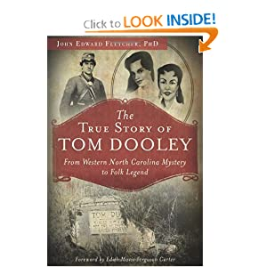 The True Story of Tom Dooley: From Western North Carolina Mystery to Folk Legend (True Crime) by John Edward Fletcher