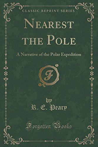 Nearest the Pole: A Narrative of the Polar Expedition (Classic Reprint)