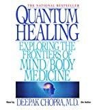 Quantum Healing: Exploring the Frontiers of Mind/Body Medicine