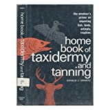 Home Book of Taxidermy and Tanning [By] Gerald J. Grantz