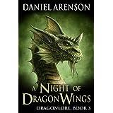 A Night of Dragon Wings (Dragonlore Book 3) ~ Daniel Arenson