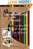 Scrapbooking For Profit: Turning Your Art Into A Profitable Source Of Income