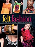Felt Fashion: Couture Projects From Garments to Accessories