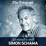 The Telegraph: 30 Minutes With Simon Schama |  The Telegraph