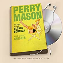 The Case of the Blonde Bonanza: Perry Mason Series, Book 67 Audiobook by Erle Stanley Gardner Narrated by Alexander Cendese