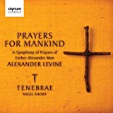 Levine: Prayers for Mankind: A Symphony of Prayers of Father Alexander Men (Tenebrae) Tenebrae