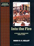 Into the Fire: African Americans Since 1970 (Young Oxford History of African Americans) (0195087011) by Kelley, Robin D. G.