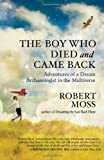 Robert Moss The Boy Who Died and Came Back: Adventures of a Dream Archaeologist in the Multiverse