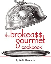 The BrokeAss Gourmet Cookbook