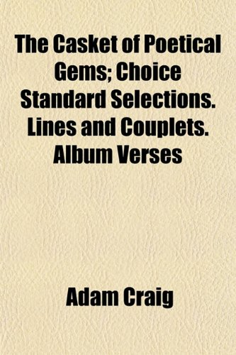 The Casket of Poetical Gems; Choice Standard Selections. Lines and Couplets. Album Verses