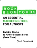 Book Blog Tours: An Essential Marketing Tool for Authors (Building Block To Author Success Series 3)