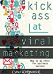 Kick Ass at Viral Marketing: How to G...