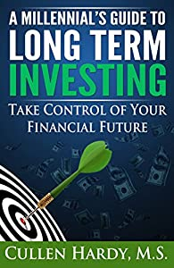 A Millennial's Guide to Long Term Investing: Take Control of Your Financial Future