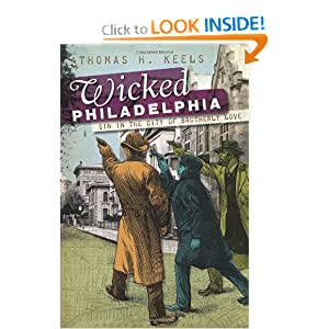 Wicked Philadelphia (PA): Sin in the City of Brotherly Love Thomas H. Keels