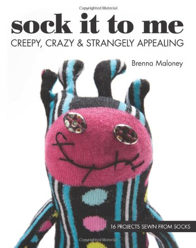 Sock It To Me: Creepy, Crazy & Strangely Appealing • 16 Projects Sewn from Socks (Machine Embroidery Wild And Wacky compare prices)