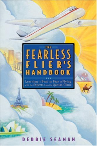 The Fearless Flier's Handbook: Learning to Beat the Fear of Flying with the Experts from the Qantas Clinic, Debbie Seaman