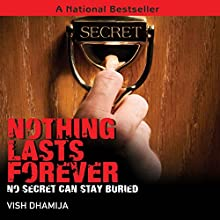 Nothing Lasts Forever: No secret can stay buried... Audiobook by Vish Dhamija Narrated by Adnan Kapadia