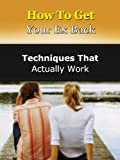 How To Get Your Ex Back: Techniques That Actually Work