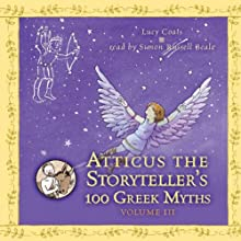 Atticus the Storyteller's 100 Greek Myths, Volume 3 (       UNABRIDGED) by Lucy Coats Narrated by Simon Russell Beale
