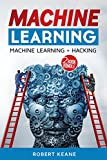 Machine Learning: This Book Includes - Machine Learning: Master The Three Types Of Machine Learning AND Hacking: Computer Hacking Mastery