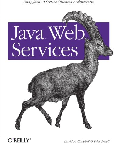 Java Web Services: Using Java in Service-Oriented Architectures, David A. Chappell; Tyler Jewell