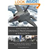 Case Studies in Defence Procurement and Logistics: Volume 1: From World War II to the Post Cold War World