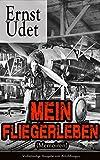Mein Fliegerleben (Memoiren) - Vollständige Ausgabe mit Abbildungen