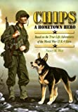 Chips a Hometown Hero: Based on the True-Life Adventures of the World War II K-9 Hero [Paperback]