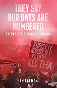 They Say Our Days Are Numbered: Liverpool's Season of Change from Pitch Publishing