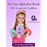 My Fun Alphabet Book: ABC Games for Toddlers (QuizFit Kindergarten - Preschool Games & Books Book 1) ~ C.D. Morgan