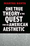 One True Theory and the Quest for an American Aesthetic (0300122977) by Banta, Martha
