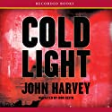 Cold Light Audiobook by John Harvey Narrated by Ron Keith