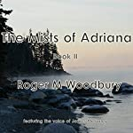 The Mists of Adriana - Book II | Roger M. Woodbury